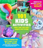 101 Kids Activities that are the Ooey, Gooey-est Ever!