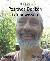 Positives Denken Grundwissen: Erfüllung, Liebe, Glück, Lebensfreude und Optimismus