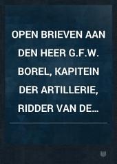 Open brieven aan den heer G.F.W. Borel, kapitein der Artillerie, Ridder van de Militaire Willemsorde 4de klasse, begiftigd met de eeresabel, enz., naar aanleiding van zijn boek Onze vestiging in Atjeh