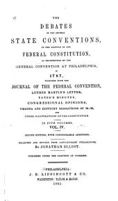 The Debates in the Several State Conventions on the Adoption of the Federal Constitution: As Recommended by the General Convention at Philadelphia in 1787. Together with the Journal of the Federal Convention, Luther Martin's Letter, Yates's Minutes, Congressional Opinions, Virginia and Kentucky Resolutions of '98-'99, and Other Illustrations of the Constitution, Volume 4