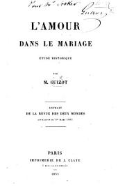 L'Amour dans le Mariage. Étude historique. Extrait de la Revue des Deux Mondes