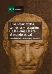 Julio César: Textos, Contextos Y Recepción. de la Roma Clásica Al Mundo Actual. Capítulo i