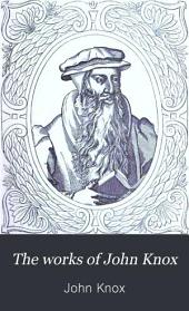 The Works of John Knox: Volume 1
