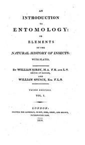 An Introduction to Entomology: Or Elements of the Natural History of Insects: with Plates, Volume 1