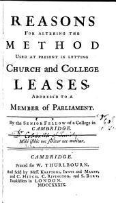 Reasons for Altering the Method Used at Present in Letting Church and College Leases, Address'd to a Member of Parliament