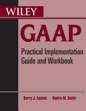 Wiley GAAP: Practical Implementation Guide and Workbook, Edition 2