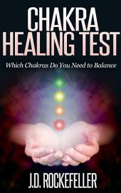 Chakra Healing Test: Which Chakras Do you Need to Balance
