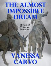 The Almost Impossible Dream: A Pair of Historical Romances
