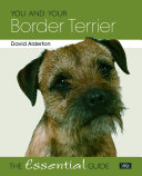 You and Your Border Terrier – The Essential Guide