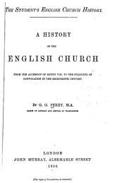 A History of the English Church: From the Accession of Henry VIII. to the Silencing of Convocation in the Eighteenth Century ...
