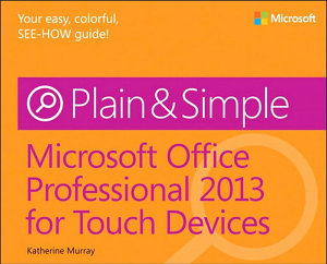 Microsoft Office Professional 2013 for Touch Devices Plain   Simple