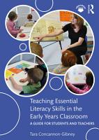 Teaching Essential Literacy Skills in the Early Years Classroom PDF