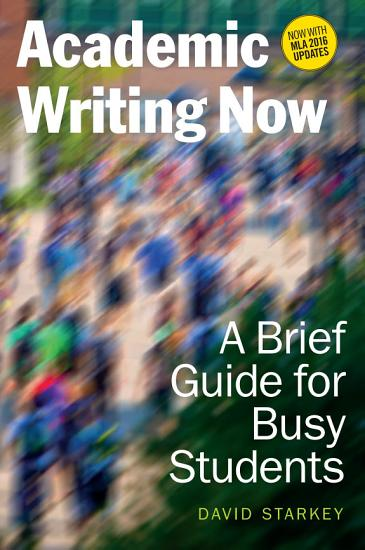Academic Writing Now  A Brief Guide for Busy Students   with MLA 2016 Update PDF