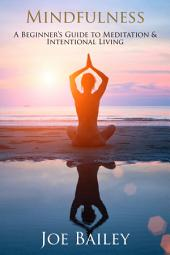 Mindfulness: A Beginner's Guide to Meditation & Intentional Living