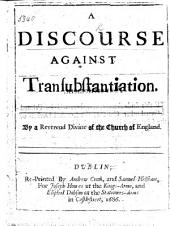A Discourse against Transubstantiation. The fifth edition. By J. Tillotson