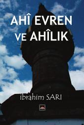 """AHÎ EVREN VE AHÎLIK: Ahilik Türklerin """"Rönesans""""ıdır."""