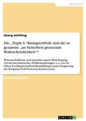 """Die """"Triple A""""-Ratingsymbole und die so genannte """"an Sicherheit grenzende Wahrscheinlichkeit""""?: Wissenschaftliche und praxisbezogene Widerlegung (trivial-)stochastischer Fehlbehauptungen, u.a. von Dr. Oliver Everling betreffend Bond-Ratings (unter Tangierung der Krugman-Pröll-Nowotny-Kontroverse)"""