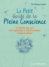Le Petit Guide de la Pleine Conscience: Quelques minutes par jour pour apprendre à vivre pleinement l'instant présent
