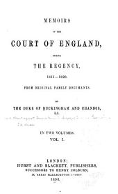 Memoirs of the Court of England During the Regency, 1811-1820: From Original Family Documents, Volume 1
