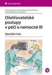 Ošetřovatelské postupy v péči o nemocné III: Speciální část