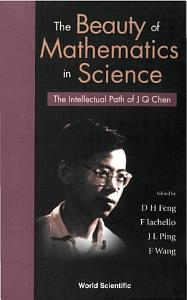 Beauty Of Mathematics In Science  The  The Intellectual Path Of J Q Chen PDF