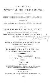 A Complete System of Pleading: Comprehending the Most Approved Precedents and Forms of Practice; Chiefly Consisting of Such as Have Never Before Been Printed: with an Index to the Principal Work, Incorporating and Making it a Continuation of Townshend's and Cornwall's Tables, to the Present Time; as Well as an Index of Reference to All the Ancient and Modern Entries Extant, Volume 9