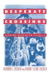 Desperate Crossings: Seeking Refuge in America: Seeking Refuge in America