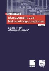 """Management von Netzwerkorganisationen: Beiträge aus der """"Managementforschung"""", Ausgabe 3"""
