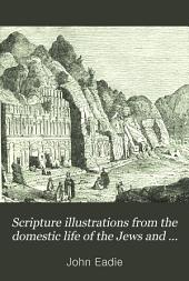 Scripture Illustrations from the Domestic Life of the Jews and Other Eastern Nations