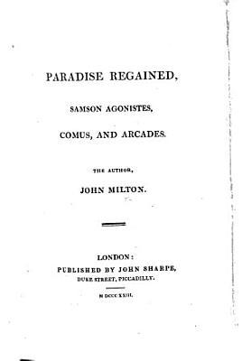 Paradise Regained  Samson Agonistes  Comus  and Arcades PDF