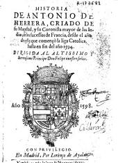 Historia de Antonio de Herrera ... de los sucessos de Francia desde el año de 1585 que començo la liga Catolica hasta en [sic] fin del año 1594 ...