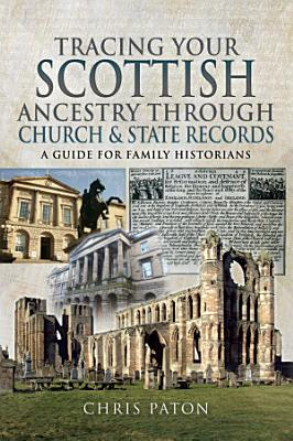 Tracing Your Scottish Ancestry through Church and State Records PDF