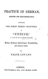 """Practice in German, adapted for self-instruction. Containing the first three chapters of """"Undine,"""" a tale by de la Motte Fouqué, with a literal interlinear translation, and copious notes, by Falck-Lebahn"""