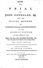 The Trial of John Donellan: Esq. for the Wilful Murder of Sir Theodosius Edward Allesley Boughton, Bart. at the Assize at Warwick, on Friday, March 30th. 1781. ... The Third Edition. Taken in Short-hand, by Joseph Gurney