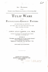 ... Tulip ware of the Pennsylvania-German potters: an historical sketch of the art of slip-decoration in the United States