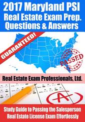 2017 Maryland PSI Real Estate Exam Prep Questions, Answers & Explanations: Study Guide to Passing the Salesperson Real Estate License Exam Effortlessly