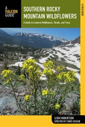 Southern Rocky Mountain Wildflowers: A Field Guide to Wildflowers in the Southern Rocky Mountains, including Rocky Mountain National Park, Edition 2