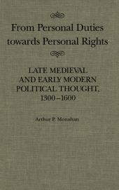 From Personal Duties Towards Personal Rights: Late Medieval and Early Modern Political Thought, 1300-1600