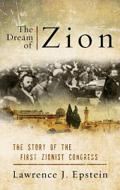 The Dream of Zion: The Story of the First Zionist Congress