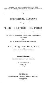 A statistical account of the British Empire: exhibiting its extent, physical capacities, population, industry, and civil and religious institutions, Volume 1