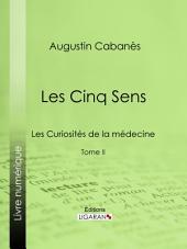 Les Cinq Sens: Les Curiosités de la médecine -, Volume2