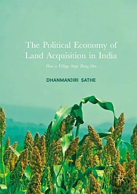 The Political Economy of Land Acquisition in India
