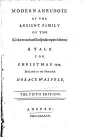 Modern Anecdote Of The Ancient Family Of The Kinkvervankotsdarsprakengotchderns: A Tale For Christmas 1779 : Dedicated Zo the Honoralble Horace Walpole