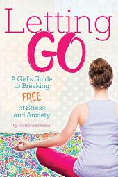Letting Go: A Girl's Guide to Breaking Free of Stress and Anxiety