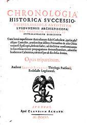 Chronologia historica successionis hierarchicae antistitum Lugdunensis archiepiscopatus Galliarum primatus et suffraganearum dioeceseum. - Lugduni, Armand 1607