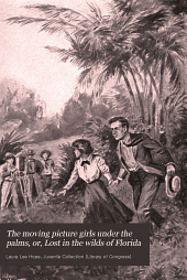 The Moving Picture Girls Under the Palms: Or; Lost in the Wilds of Florida
