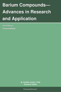 Barium Compounds   Advances in Research and Application  2013 Edition PDF