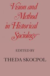 Vision and Method in Historical Sociology