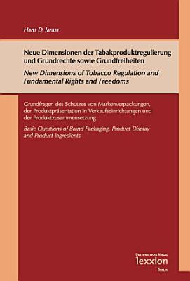 Neue Dimensionen der Tabakproduktregulierung und Grundrechte sowie Grundfreiheiten   New Dimensions of Tobacco Regulation and Fundamental Rights and Freedoms PDF