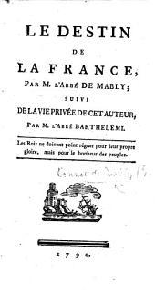 Le Destin de la France, par M. l'abbé de Mably; suivi de la vie privée de cet auteur, par M. l'abbé Barthélemi
